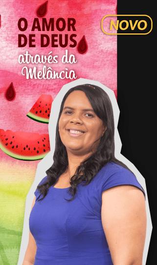O AMOR DE DEUS ATRAVÉS DA MELANCIA